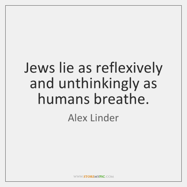 Jews lie as reflexively and unthinkingly as humans breathe.