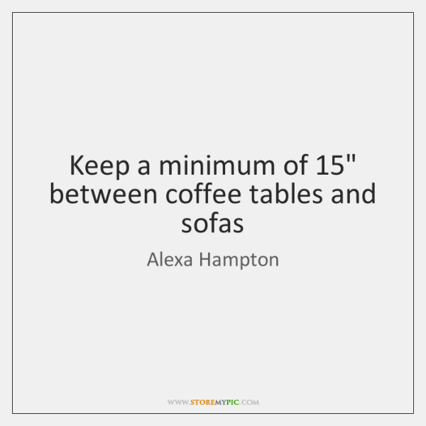 Keep a minimum of 15