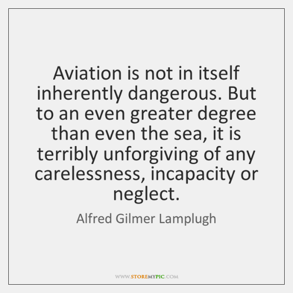 Aviation is not in itself inherently dangerous. But to an even greater ...
