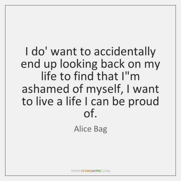 I do' want to accidentally end up looking back on my life ...