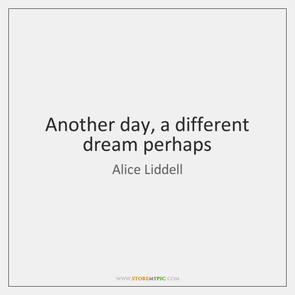 Another day, a different dream perhaps