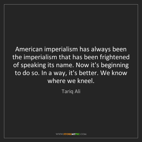 Tariq Ali: American imperialism has always been the imperialism...