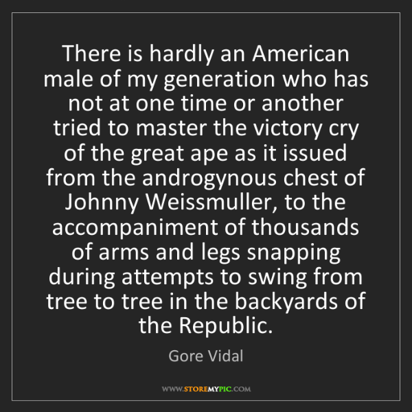 Gore Vidal: There is hardly an American male of my generation who...