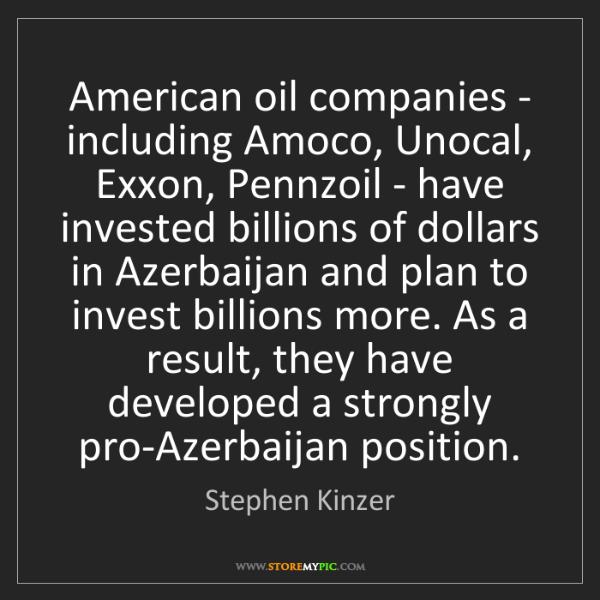 Stephen Kinzer: American oil companies - including Amoco, Unocal, Exxon,...