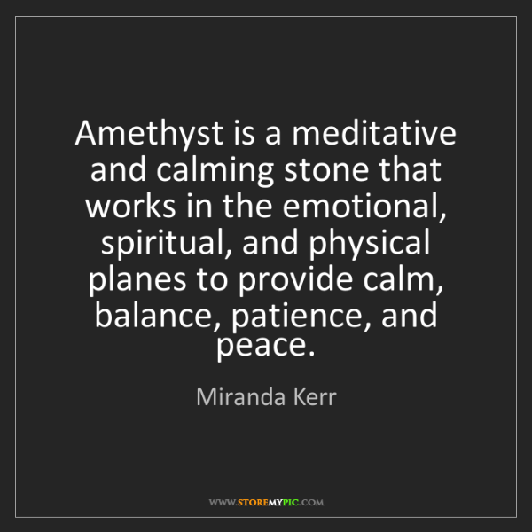 Miranda Kerr: Amethyst is a meditative and calming stone that works...