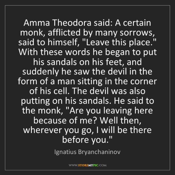 Ignatius Bryanchaninov: Amma Theodora said: A certain monk, afflicted by many...