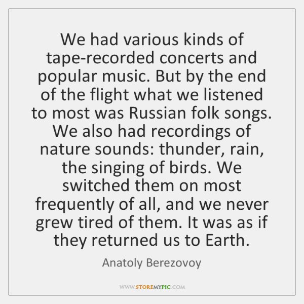 We had various kinds of tape-recorded concerts and popular music. But by ...
