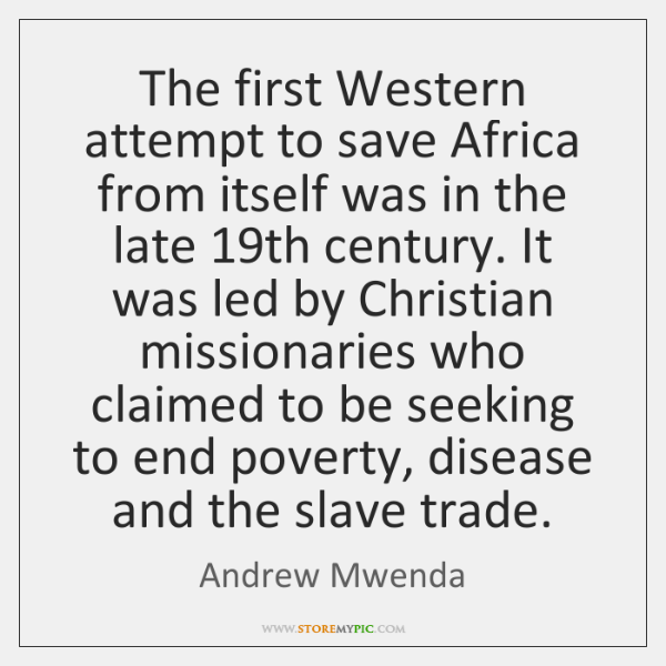 The first Western attempt to save Africa from itself was in the ...