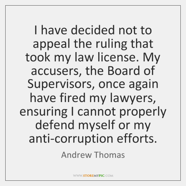 I have decided not to appeal the ruling that took my law ...