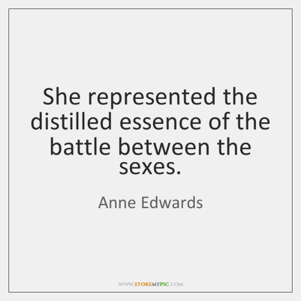 She represented the distilled essence of the battle between the sexes.