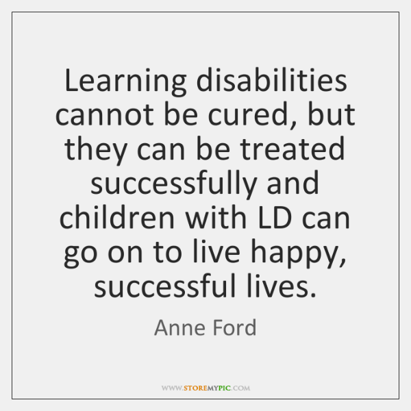 Learning disabilities cannot be cured, but they can be treated successfully and ...