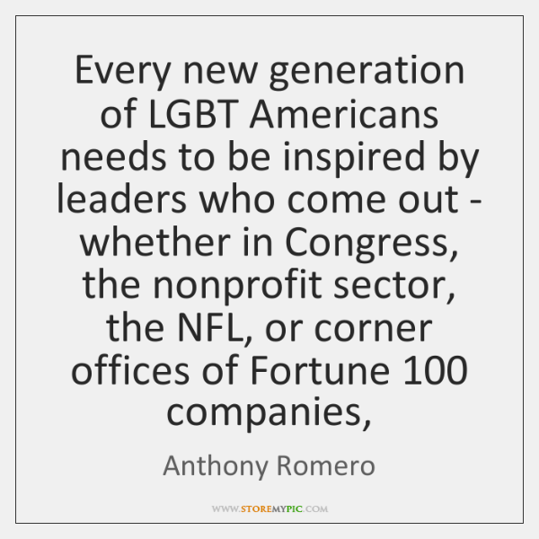 Every new generation of LGBT Americans needs to be inspired by leaders ...
