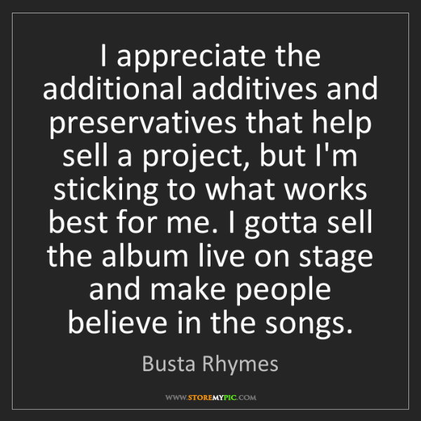 Busta Rhymes: I appreciate the additional additives and preservatives...