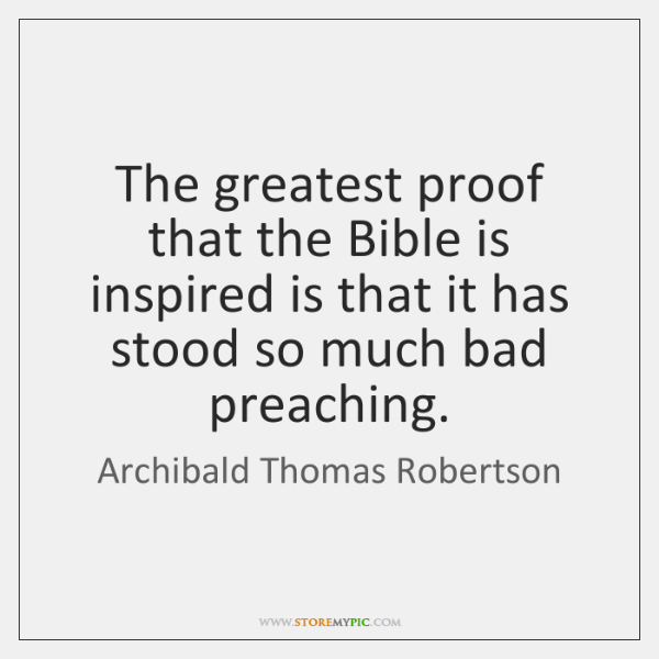 The greatest proof that the Bible is inspired is that it has ...