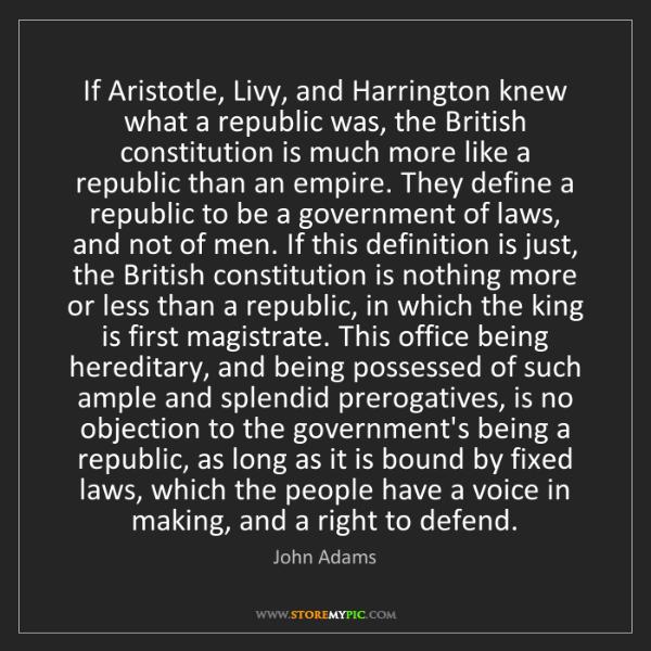 John Adams: If Aristotle, Livy, and Harrington knew what a republic...