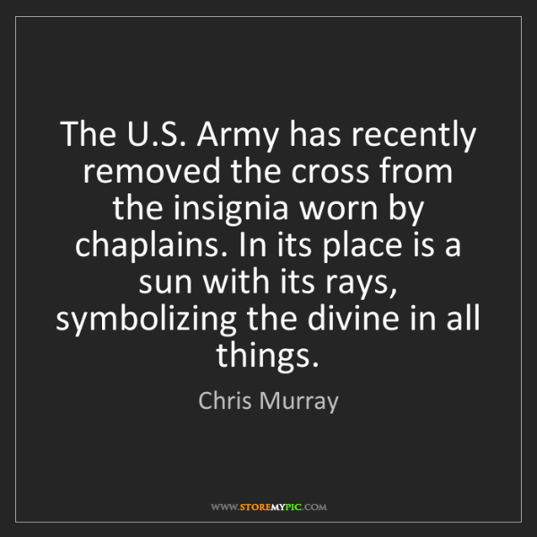 Chris Murray: The U.S. Army has recently removed the cross from the...
