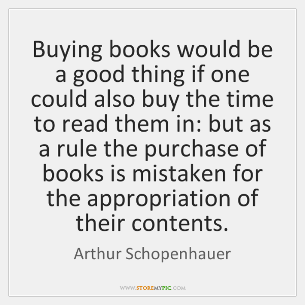 Buying books would be a good thing if one could also buy ...