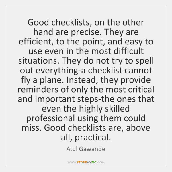 Good checklists, on the other hand are precise. They are efficient, to ...