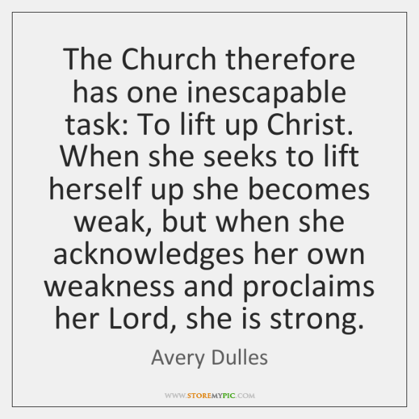 The Church therefore has one inescapable task: To lift up Christ. When ...