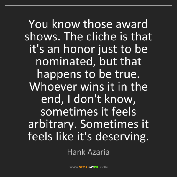 Hank Azaria: You know those award shows. The cliche is that it's an...