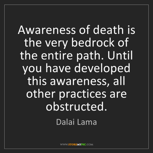 Dalai Lama: Awareness of death is the very bedrock of the entire...