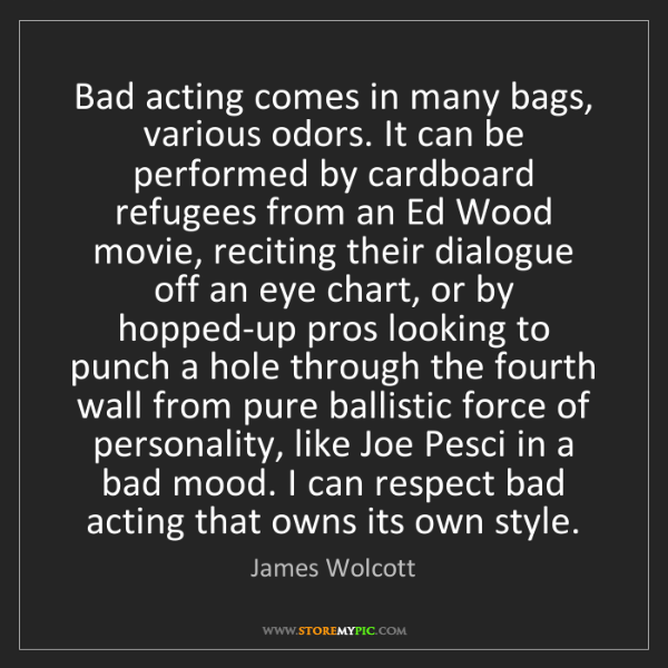 James Wolcott: Bad acting comes in many bags, various odors. It can...