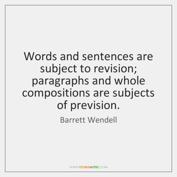 Words and sentences are subject to revision; paragraphs and whole compositions are ...