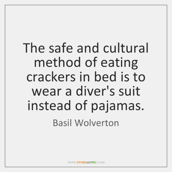 The safe and cultural method of eating crackers in bed is to ...