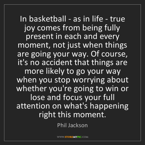 Phil Jackson: In basketball - as in life - true joy comes from being...