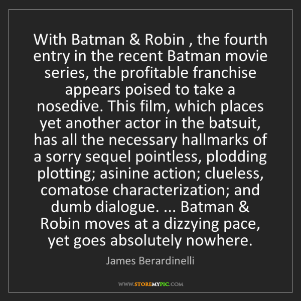 James Berardinelli: With Batman & Robin , the fourth entry in the recent...