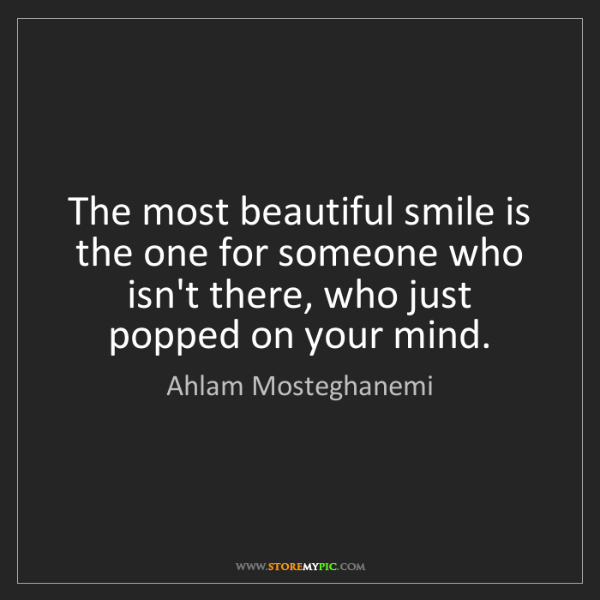 Ahlam Mosteghanemi: The most beautiful smile is the one for someone who isn't...