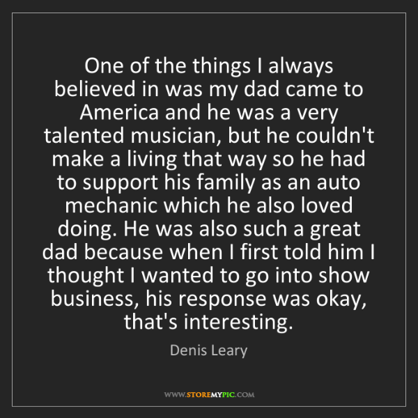 Denis Leary: One of the things I always believed in was my dad came...