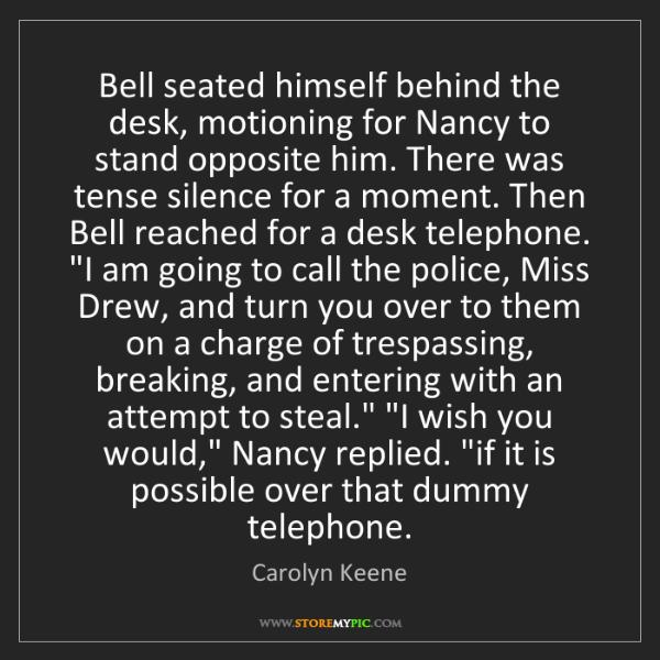 Carolyn Keene: Bell seated himself behind the desk, motioning for Nancy...