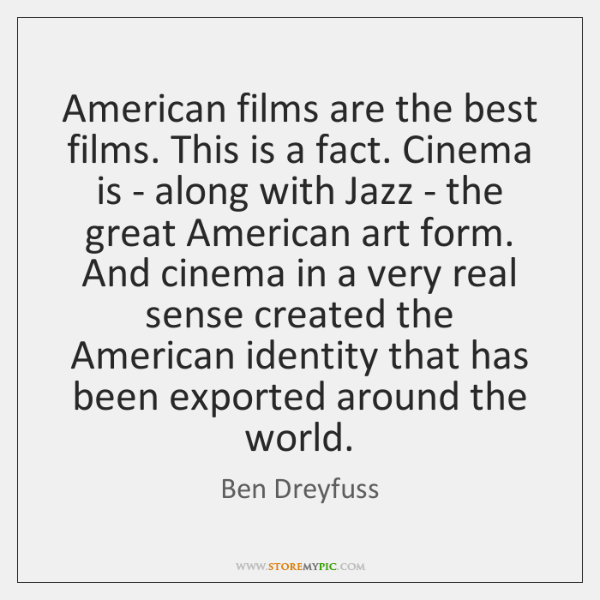 American films are the best films. This is a fact. Cinema is ...