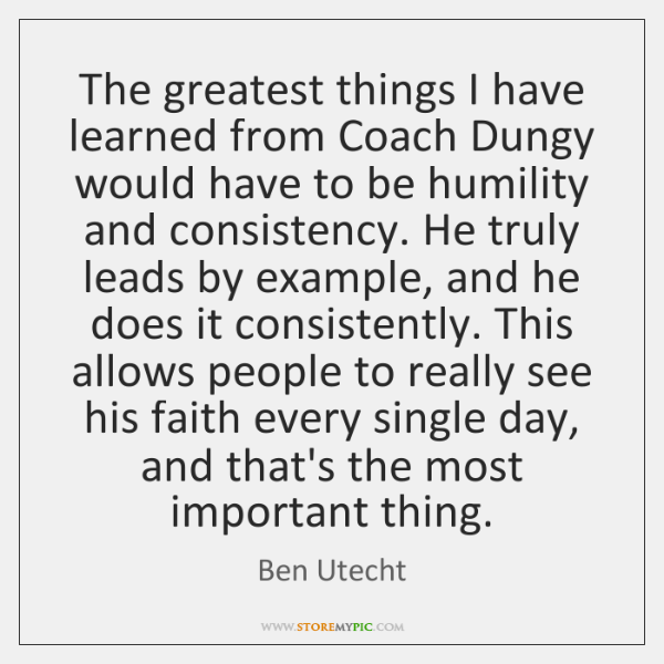 The greatest things I have learned from Coach Dungy would have to ...