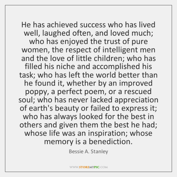 He has achieved success who has lived well, laughed often, and loved ...