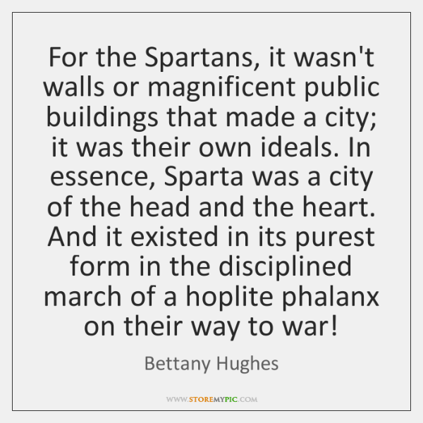 For the Spartans, it wasn't walls or magnificent public buildings that made ...