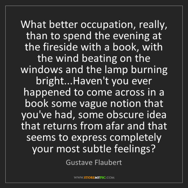 Gustave Flaubert: What better occupation, really, than to spend the evening...