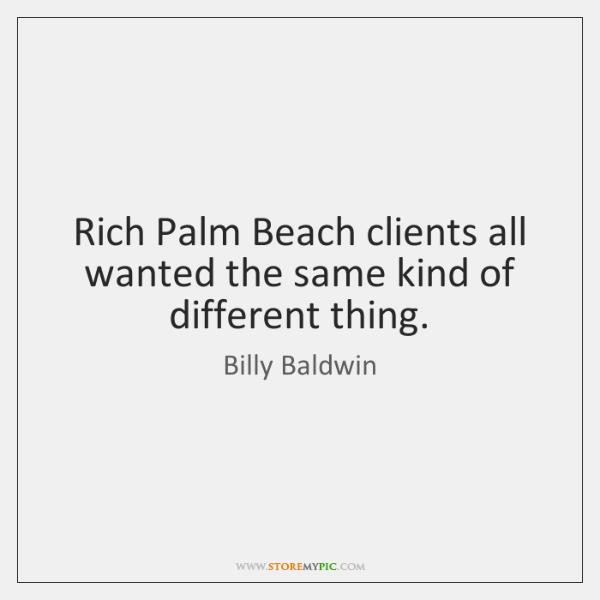 Rich Palm Beach clients all wanted the same kind of different thing.