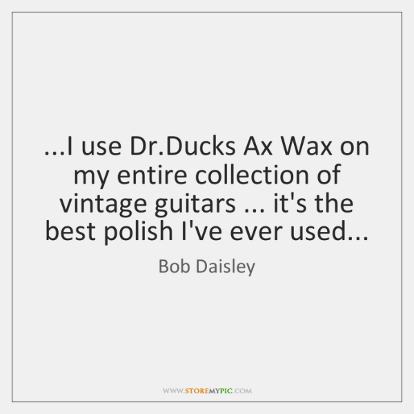 ...I use Dr.Ducks Ax Wax on my entire collection of vintage ...