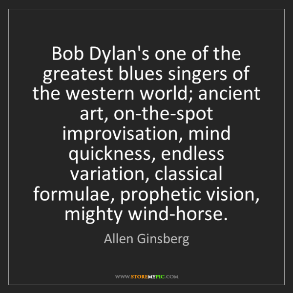 Allen Ginsberg: Bob Dylan's one of the greatest blues singers of the...