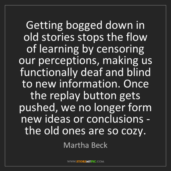 Martha Beck: Getting bogged down in old stories stops the flow of...