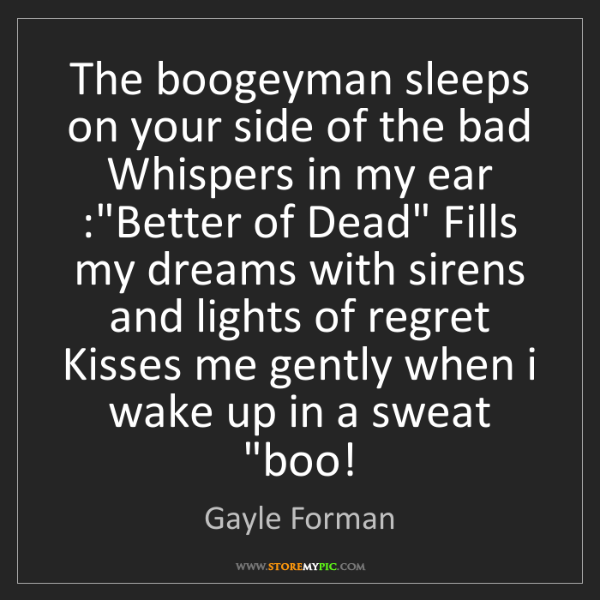Gayle Forman: The boogeyman sleeps on your side of the bad Whispers...
