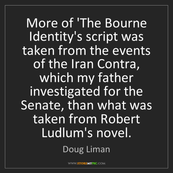 Doug Liman: More of 'The Bourne Identity's script was taken from...