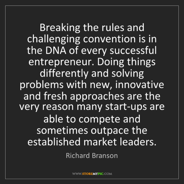 Richard Branson: Breaking the rules and challenging convention is in the...