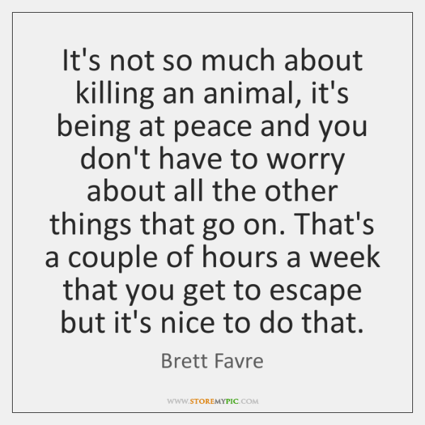 It's not so much about killing an animal, it's being at peace ...