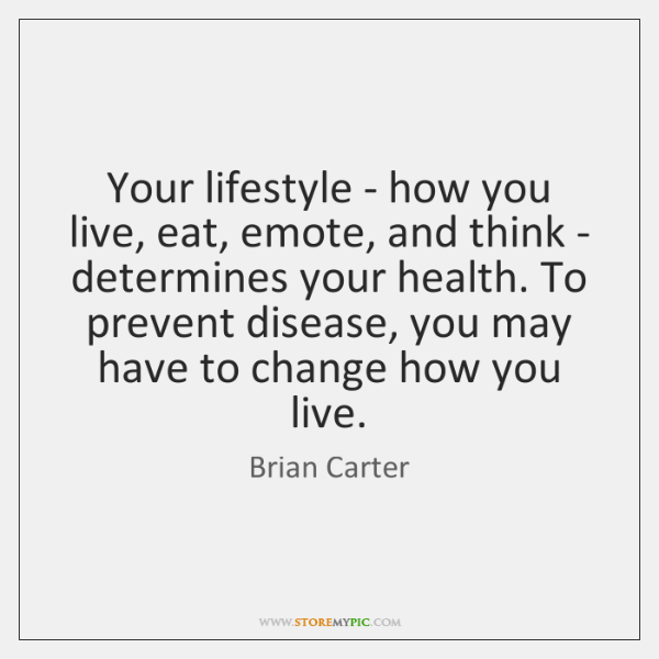 Your lifestyle - how you live, eat, emote, and think - determines ...