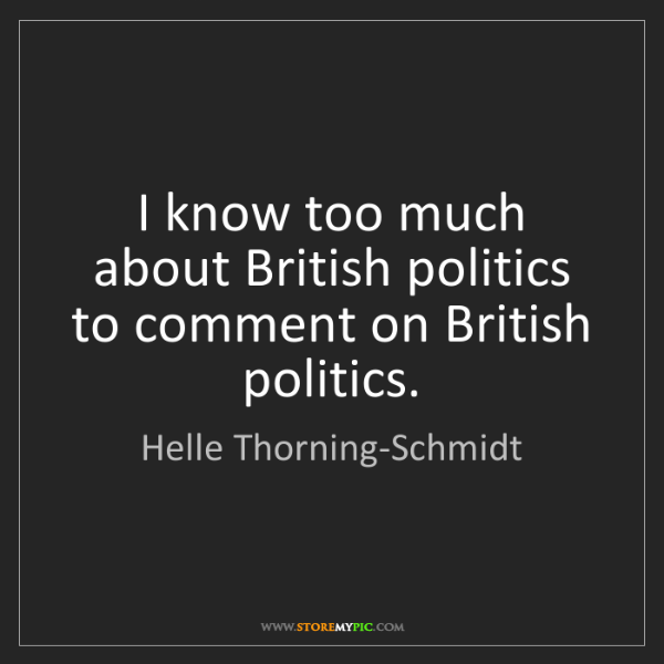 Helle Thorning-Schmidt: I know too much about British politics to comment on...