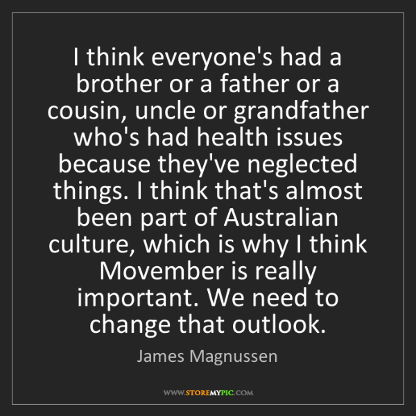 James Magnussen: I think everyone's had a brother or a father or a cousin,...