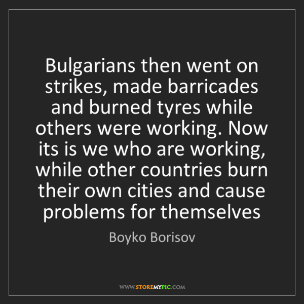 Boyko Borisov: Bulgarians then went on strikes, made barricades and...